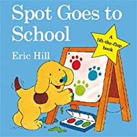 Spot Goes to School (Spot Lift the Flap) by ERIC HILL(1904-05-18)