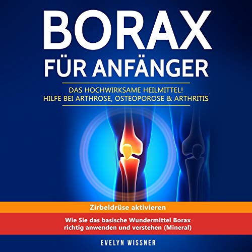 Borax für Anfänger: Das hochwirksame Heilmittel! Hilfe bei Arthrose, Osteoporose & Arthritis Titelbild