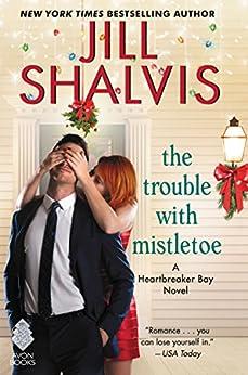 The Trouble with Mistletoe: A Heartbreaker Bay Novel by [Jill Shalvis]