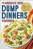 Dump Dinners: The Absolute Best Dump Dinners Cookbook...