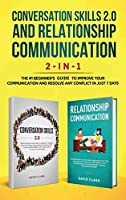 Conversation Skills 2.0 and Relationship Communication 2-in-1: The #1 Beginner's Guide Set to Improve Your Communication and Resolve Any Conflict in Just 7 days