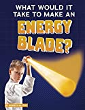 What Would It Take to Make an Energy Blade? (Sci-Fi Tech)