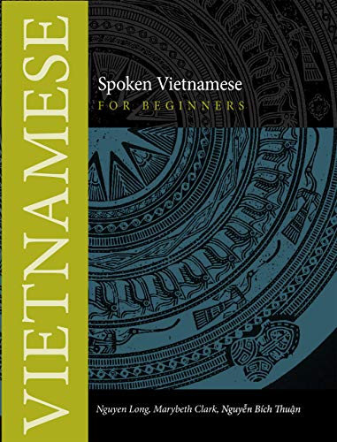 Compare Textbook Prices for Spoken Vietnamese for Beginners Southeast Asian Language Text 1 Edition ISBN 9780875806563 by Long, Nguyen,Clark, Marybeth,Thuan, Nguyen