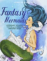 Fantasy Mermaids, Legendary Aquatic Creatures and Mysterious Underwater World: Color Liked an Artist Coloring Book Series, 25 Pictures
