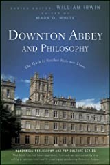 Downton Abbey and Philosophy: The Truth Is Neither Here Nor There (The Blackwell Philosophy and Pop Culture Book 32) Kindle Edition
