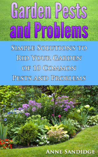 Garden Pests And Problems: Simple Solutions to Rid...