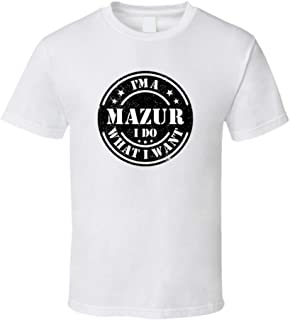 I'm a Mazur I Do What I Want Tee Funny Last Name Family Reunion Group T Shirt