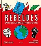Rebeldes: Una historia ilustrada del poder de la gente (Lumen Gráfica)...