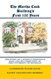The Martha Cook Building's First 100 Years: The Story of a Women's Residence Hall and Its Community at the University of Michigan
