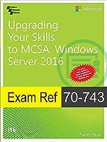 Upgrading Your Skills to MCSA: Windows Server 2016- Exam Ref 70-743