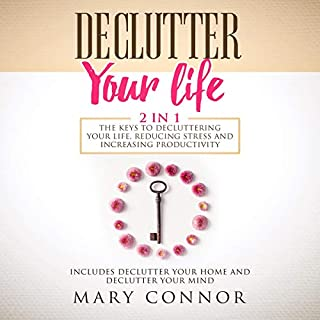 Declutter Your Life: 2 in 1: The Keys to Decluttering Your Life, Reducing Stress and Increasing Productivity: Includes Declutter Your Home and Declutter Your Mind                   By:                                                                                                                                 Mary Connor                               Narrated by:                                                                                                                                 Shaina Summerville                      Length: 5 hrs and 53 mins     Not rated yet     Overall 0.0