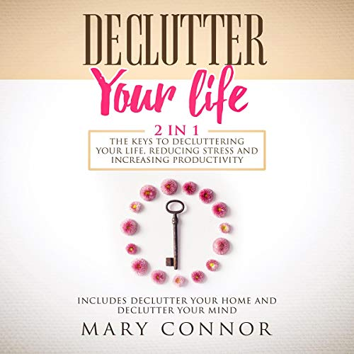 Declutter Your Life: 2 in 1: The Keys to Decluttering Your Life, Reducing Stress and Increasing Productivity: Includes Declutter Your Home and Declutter Your Mind                   By:                                                                                                                                 Mary Connor                               Narrated by:                                                                                                                                 Shaina Summerville                      Length: 5 hrs and 53 mins     1 rating     Overall 1.0