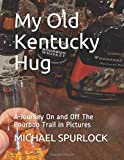 My Old Kentucky Hug: A Journey On and Off The Bourbon Trail in Pictures