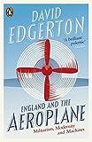 England and the Aeroplane: Militarism, Modernity and Machines - David Edgerton