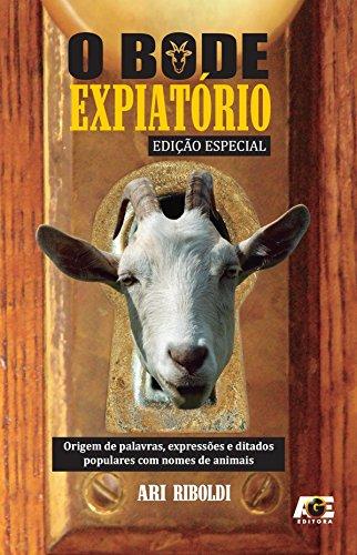O bode expiatório: Origem das palavras, expressões e ditados populares com nomes de animais