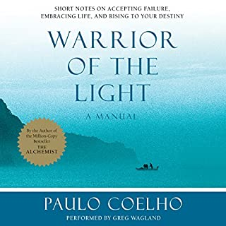 Warrior of the Light     A Manual              By:                                                                                                                                 Paulo Coelho                               Narrated by:                                                                                                                                 Greg Wagland                      Length: 2 hrs and 16 mins     617 ratings     Overall 4.4
