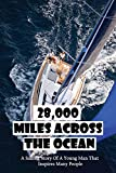 28,000 Miles Across The Ocean: A Sailing Story Of A Young Man That Inspires Many People: Sailing Books 2019 (English Edition)