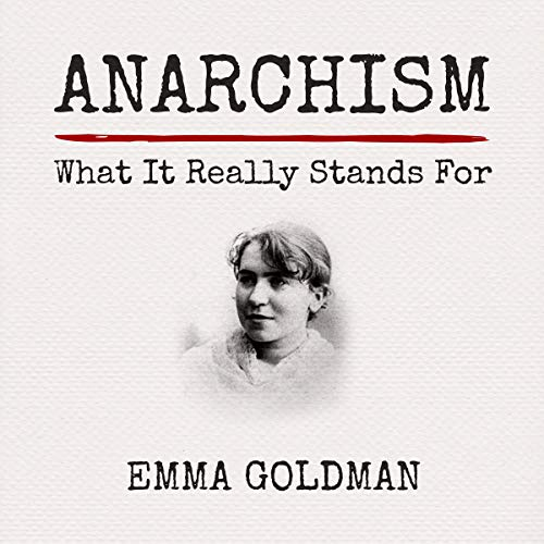 Anarchism: What It Really Stands For                   By:                                                                                                                                 Emma Goldman                               Narrated by:                                                                                                                                 Gregg Rizzo                      Length: 35 mins     4 ratings     Overall 4.8