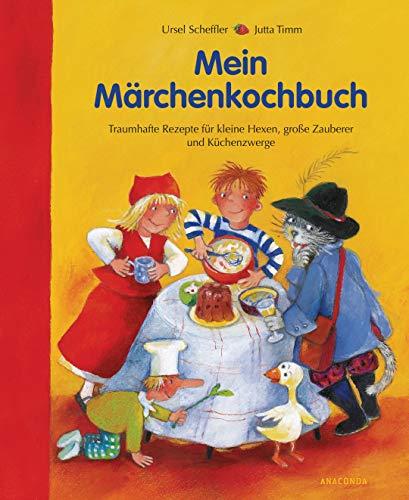 Mein Märchenkochbuch: Traumhafte Rezepte für kleine Hexen, große Zauberer und Küchenzwerge