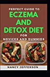 Perfect Guide To Eczema Detox Diet For Novices And Dummies: Delectable Recipes For Eczema Detox Diet For Staying Healthy And Feeling Good