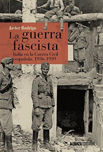 La guerra fascista: Italia en la Guerra Civil española, 1936-1939 (Alianza Ensayo)