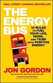 The Energy Bus: 10 Rules to Fuel Your Life, Work, and Team with Positive Energy by Jon Gordon (2015-06-19)