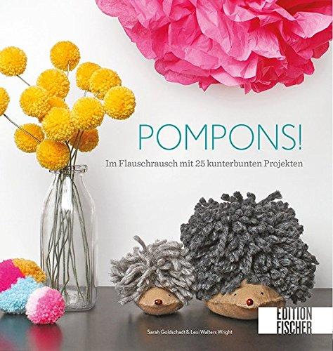 Pompons!: Im Flauschrausch mit 25 kunterbunten Projekten