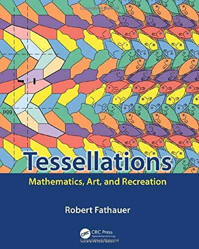 Tessellations: mathematics, art, and recreation (ak peters/crc recreational mathematics series)