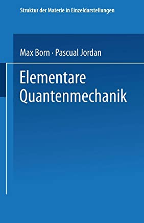 Elementare Quantenmechanik: Zweiter Band Der Vorlesungen Über Atommechanik