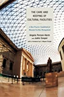 The Care and Keeping of Cultural Facilities: A Best Practice Guidebook for Museum Facility Management by Angela Person-Harm Judie Cooper(2014-03-25)