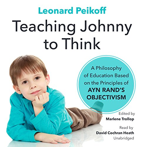 Teaching Johnny to Think                   By:                                                                                                                                 Leonard Peikoff,                                                                                        Marlene Trollope                               Narrated by:                                                                                                                                 David Cochran Heath                      Length: 4 hrs and 19 mins     Not rated yet     Overall 0.0
