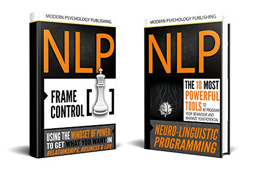 NLP: Neuro Linguistic Programming: 2 Manuscripts - The 10 Most Powerful NLP Tools, Frame Control (NLP, Beginner Guide, Self Help, Social Influence, Self Mastery, Confidence, Success Book 1)