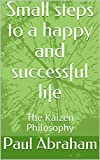 Small steps to a happy and successful life: The Kaizen Philosophy