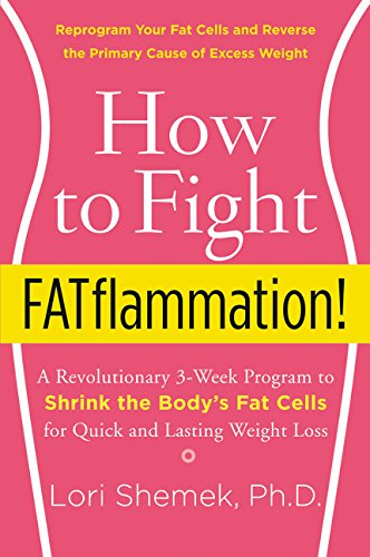 How to Fight FATflammation!: A Revolutionary 3-Week Program to Shrink the Body's Fat Cells for Quick