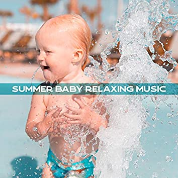 Summer Baby Relaxing Music - Soft Lullabies for the Baby to Sleep, Relax and Soothe