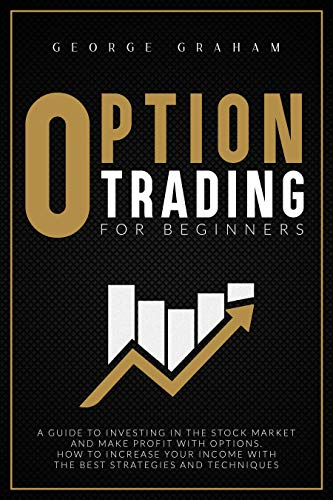OPTION TRADING FOR BEGINNERS: A GUIDE TO INVESTING IN THE STOCK MARKET AND MAKE PROFIT WITH OPTIONS. HOW TO INCREASE YOUR INCOME WITH THE BEST STRATEGIES ... (Options trading Book 3) (English Edition)