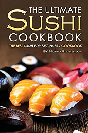 The Ultimate Sushi Cookbook - The Best Sushi for Beginners Cookbook: It Doesnt Get Any Easier Than This! by Martha Stephenson (2015-11-08)
