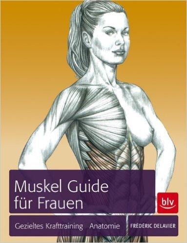 Muskel-Guide speziell für Frauen: Gezieltes Training · Anatomie ( Oktober 2011 )