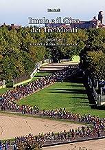 Imola e il Giro dei Tre Monti. Cinquant'anni, una bella storia da raccontare