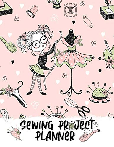 Sewing Project Planner: Sewing Project Planning Journal; Sewing Workbook, Logbook for Personal Projects or Business