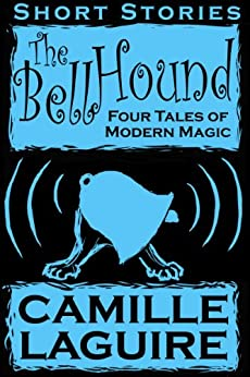 The Bellhound - Four Tales of Modern Magic by [Camille LaGuire]