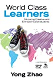 World Class Learners: Educating Creative and Entrepreneurial Students