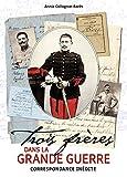 Trois frères dans la Grande Guerre - Correspondance inédite