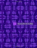 """Reservations: Professional Restaurant Table Booking & Reservation Information Organizer, Customer Daily Reserve Record Registry, Dinner Register ... 8.5"""" x 11"""" 120 Pages. (Reservations Log Book)"""
