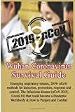 Wuhan Coronavirus Survival Guide:: Emerging respiratory viruses, 2019- nCoV: methods for detection, prevention, response and control , The Infectious disease that could become a Pandemic Worldwide!!!
