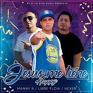 Jesus Me Tiene Happy (feat. Manny R el Embajador & Nexer)