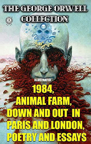 The George Orwell Collection. Illustrated: 1984, Animal Farm, Down and Out in Paris and London. Poetry and Essays (English Edition)