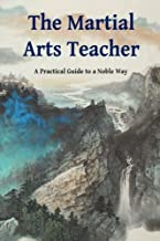 The Martial Arts Teacher: A Practical Guide to a Noble Way
