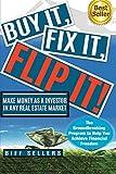 Buy It, Fix it, Flip It: Make money as an investor in any Real Estate Market - Biff Sellers