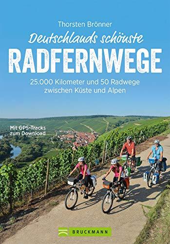 Deutschlands schönste Radfernwege: 25.000 Kilometer und 50 Radwege zwischen Küste und Alpen: Geheimtipps und Klassiker in einem Radwanderführer; inkl. Höhenprofile, GPS-Tracks